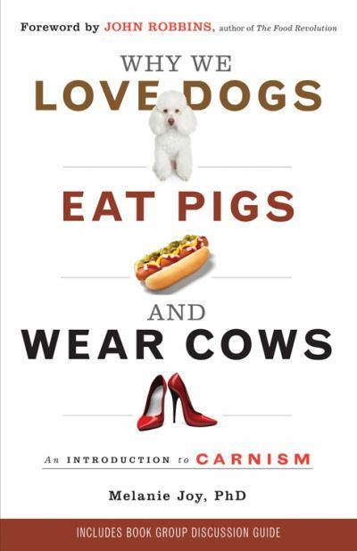 why-we-love-dogs-eat-pigs-and-wear-cows-an-introduction-to-carnism